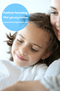 Positive Parenting: What You Say Matters