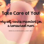 Take Care of You! Why self-care is important for a homeschool mom