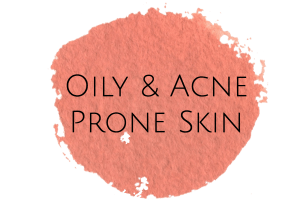 Oily and Acne Prone Skin