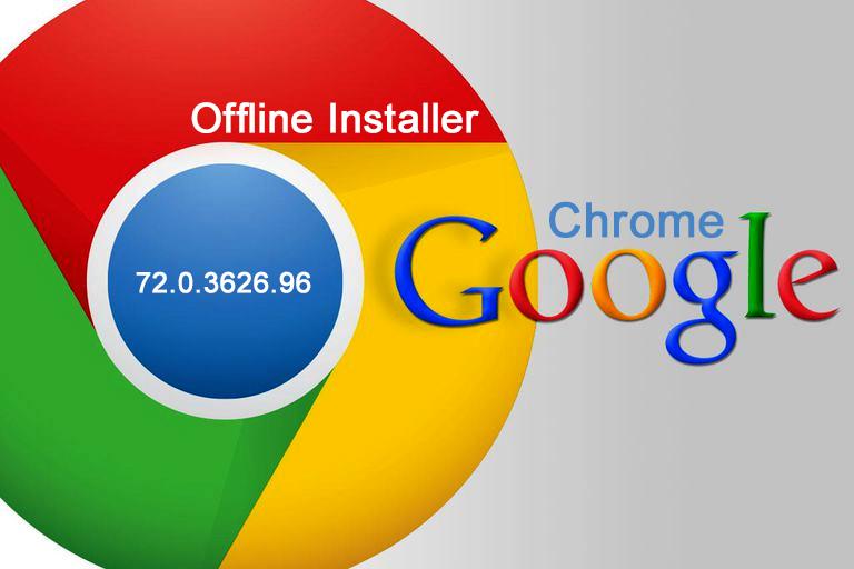 Google Chrome 72.0.3626.96 Offline Installer