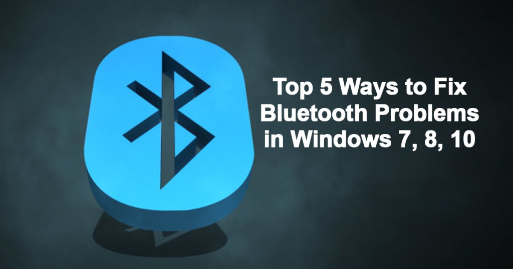 Top 5 Ways To Fix Bluetooth Problems In Windows 7810