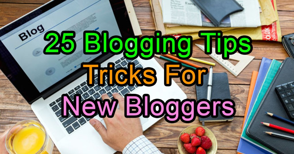 25 Blogging Tips Tricks For New Bloggers