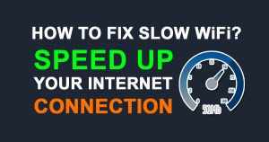 How to Fix Slow WiFi Internet Connection