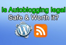Photo of Is Autoblogging legal, Safe & Worth it?