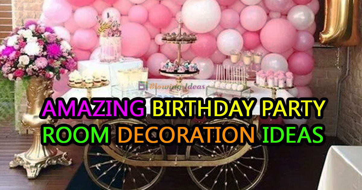 Amazing Birthday Party Room Decoration Ideas