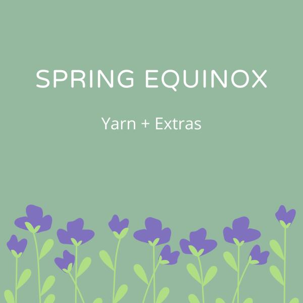 Spring Equinox Yarn + Extras