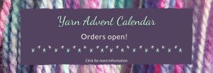 Yarn Advent Calendar Orders Open! Click here for more information