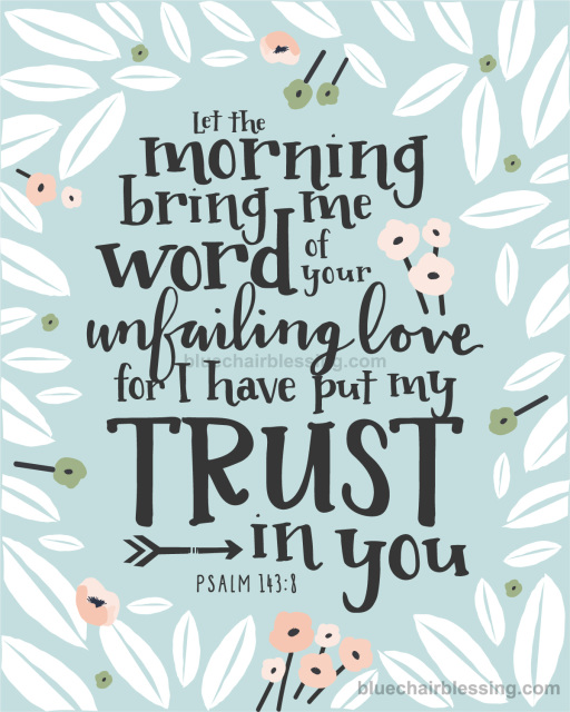 Let The Morning Bring Me Word Of Your Unfailing Love 8 By