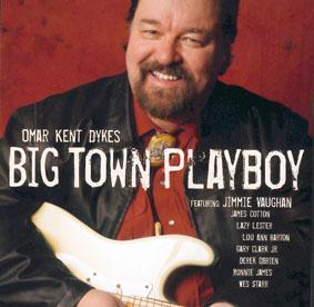 Omar Kent Dykes Big town Playboy