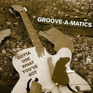 Groove-A-Matics feat. The Johnny Whitehill - Gotta Use What You've Got