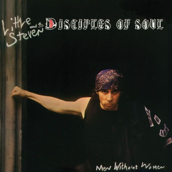 +Little Steven & The Disciples Of Soul - Men Without Women