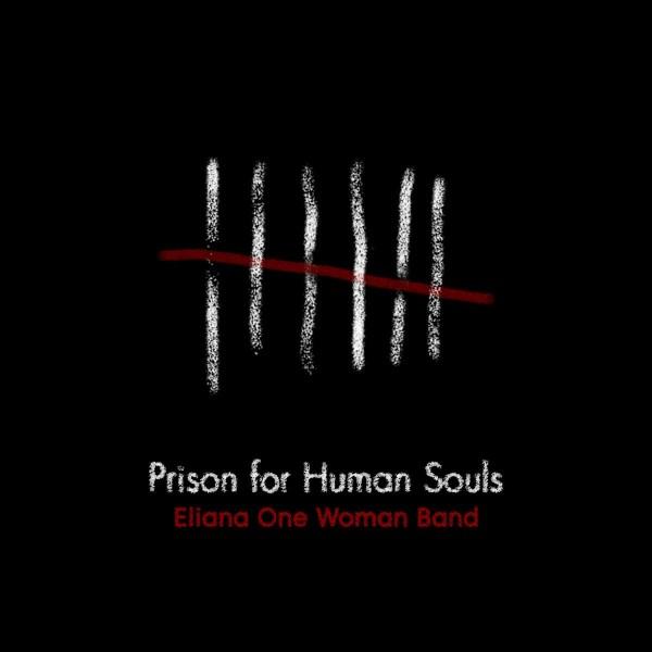 Eliana One Woman Band - Prison For Human Souls