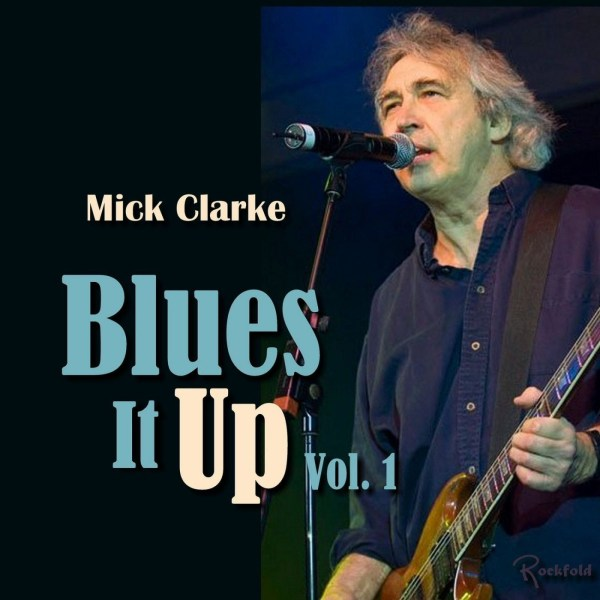 Mick Clarke - Blues It Up Vol. 1