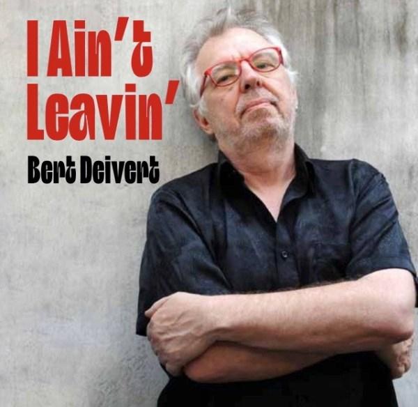 Bert Deivert - I Ain't Leavin'