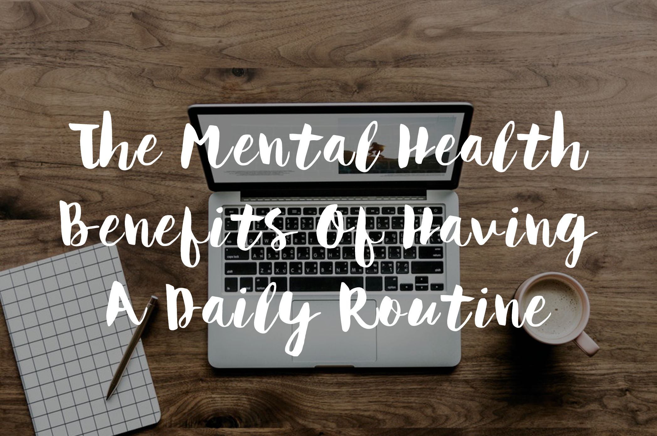 The Mental Health Benefits Of Having A Daily Routine