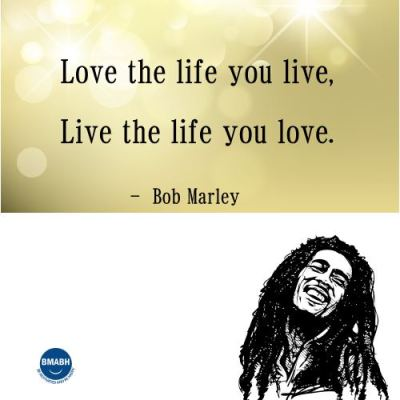 Bob Marley quotes- Love the life you live, live the life you love