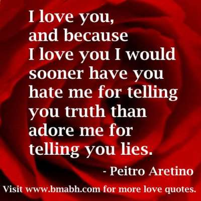 because i love you quotes-I love you, and because I love you I would sooner have you hate me for telling you truth than adore me for telling you lies