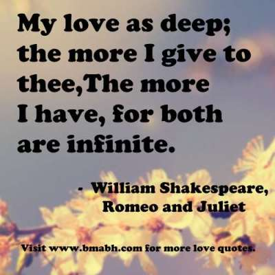 romantic i love you quotes -My love as deep; the more I give to thee,The more I have, for both are infinite