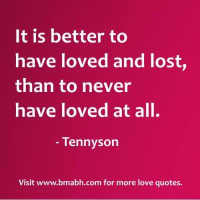 true love quotes for couples-It is better to have loved and lost, than to never have loved at all