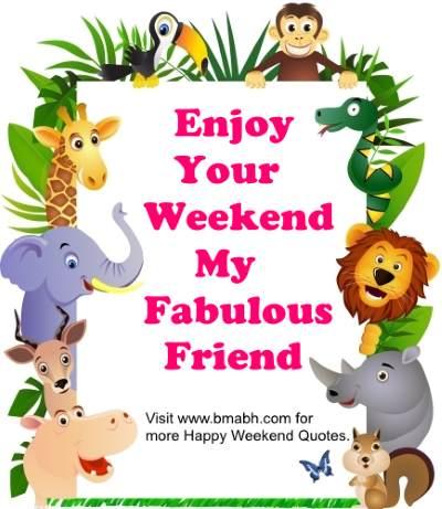 Enjoy Your Weekend My Fabulous Friend