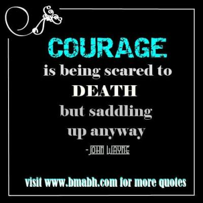 Best Quotes About Being Strong With Pictures On www.bmabh.com - Courage is being scared to death, but saddling up anyway