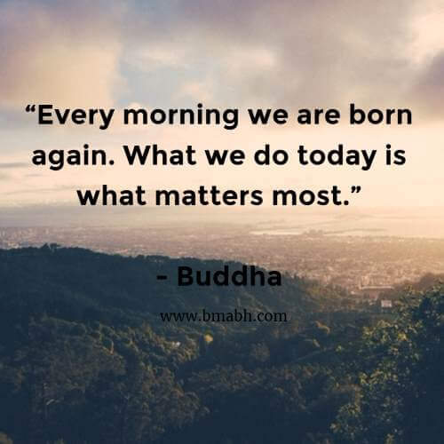 Every morning we are born again.