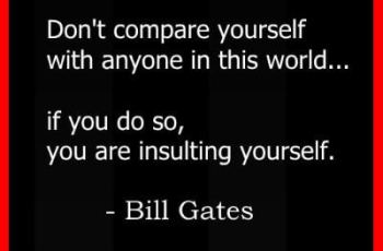 Inspirational Bill Gates Quotes - Don't compare yourself with anyone in this world...if you do so, you are insulting yourself
