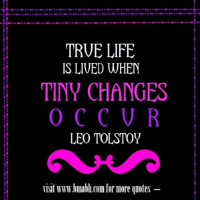 Inspirational Quotes About Change In Life with images on www.bmabh.com - True life is lived when tiny changes occur