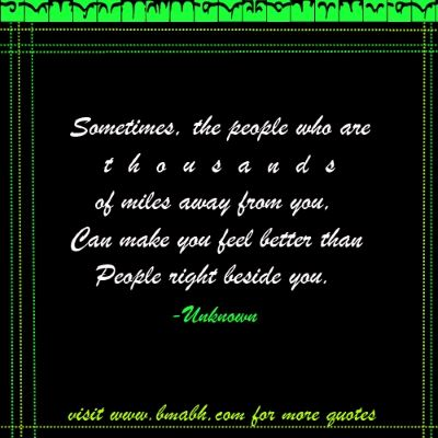 Long Distance Friendship Quotes With Pictures On www.bmabh.com -Sometimes, the people who are thousands of miles away from you, can make you feel better than people right beside you.