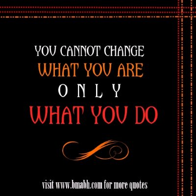 Wise Quotes About Change In Life with images on www.bmabh.com - You cannot change what you are, only what you do