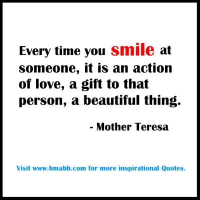 inspirational Smile Quotes -Everytime you smile at someone, it is an action of love, a gift to that person, a beautiful thing