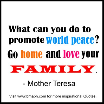 love your family quotes-What can you do to promote world peace. Go home and love your family