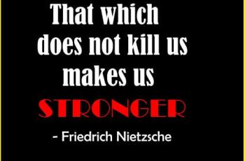 positive Quotes About life-That which does not kill us makes us stronger