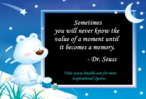 Dr. Seuss Quotes images-Sometimes you will never know the value of a moment until it becomes a memory