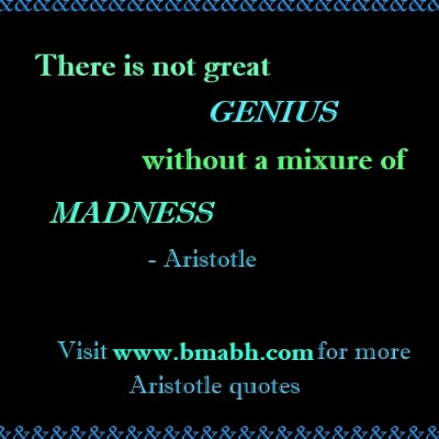 Inspirational Aristotle quotes -There is not great genius without a mixture of madness