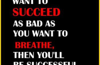 Success Quotes-When you want to succeed as bad as you want to breathe, then you'll be successful