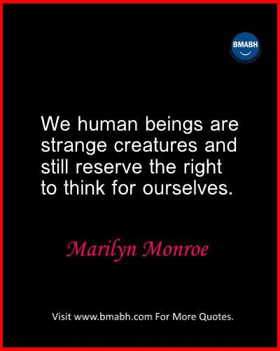 Inspirational Marilyn Monroe Quotes images from www.bmabh.com- We human beings are strange creatures and still reserve the right to think for ourselves.
