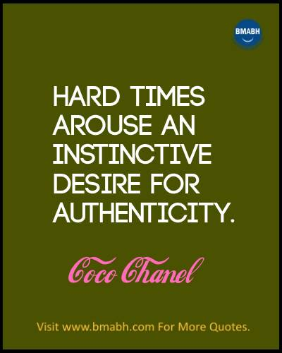 Inspirational Coco Chanel Quotes Images on www.bmabh.com-Hard times arouse an instinctive desire for authenticity.