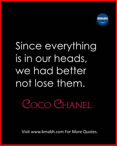 Inspirational Coco Chanel Quotes Images on www.bmabh.com-Since everything is in our heads, we had better not lose them.