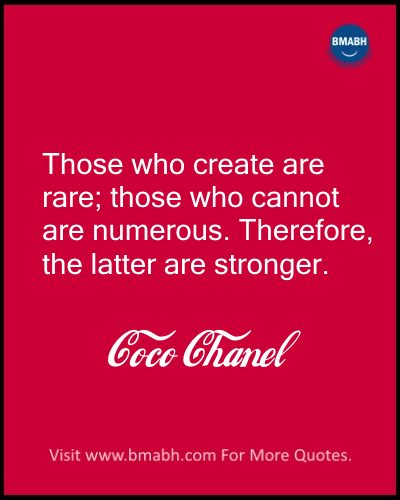 Inspirational Coco Chanel Quotes Images on www.bmabh.com-Those who create are rare; those who cannot are numerous