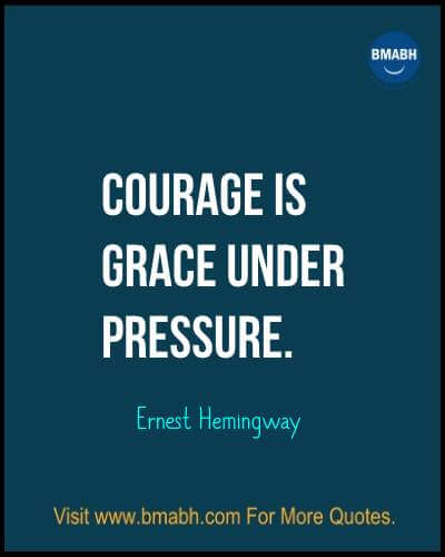 Famous Inspirational Ernest Hemingway Quotes images from www.bmabh.com -Courage is grace under pressure
