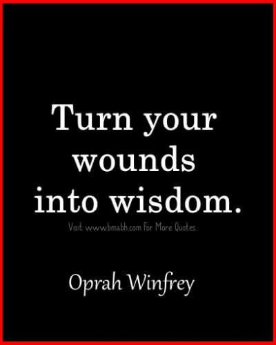 Famous Oprah Winfrey Quotes -Turn your wounds into wisdom