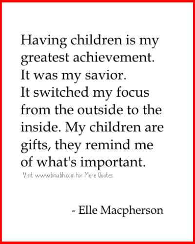 I love My Children Quotes -Having children is my greatest achievement