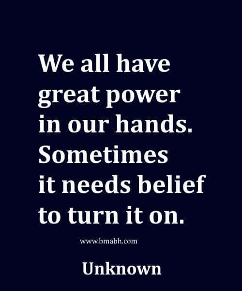 We all have great power in our hands. Sometimes it needs belief to turn it on