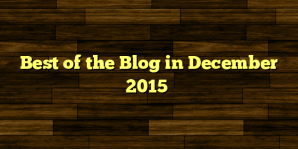 Best of the Blog in December 2015