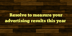 Resolve to measure your advertising results this year