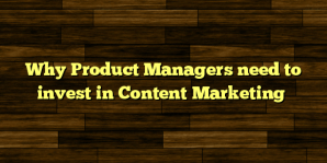 Why Product Managers need to invest in Content Marketing