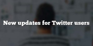 New updates for Twitter users