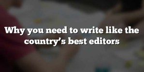 Why you need to write like the country's best editors
