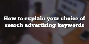 How to explain your choice of search advertising keywords